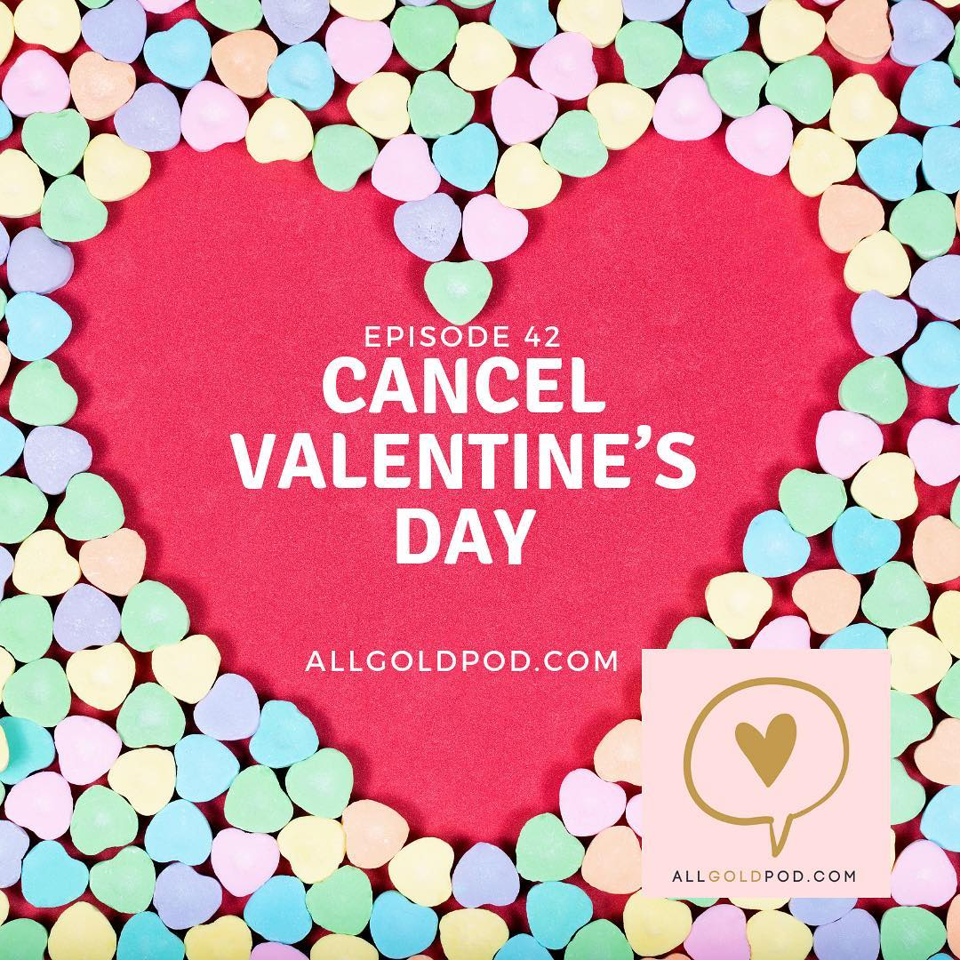 All Gold Everything | Episode 42: Cancel Valentine's Day