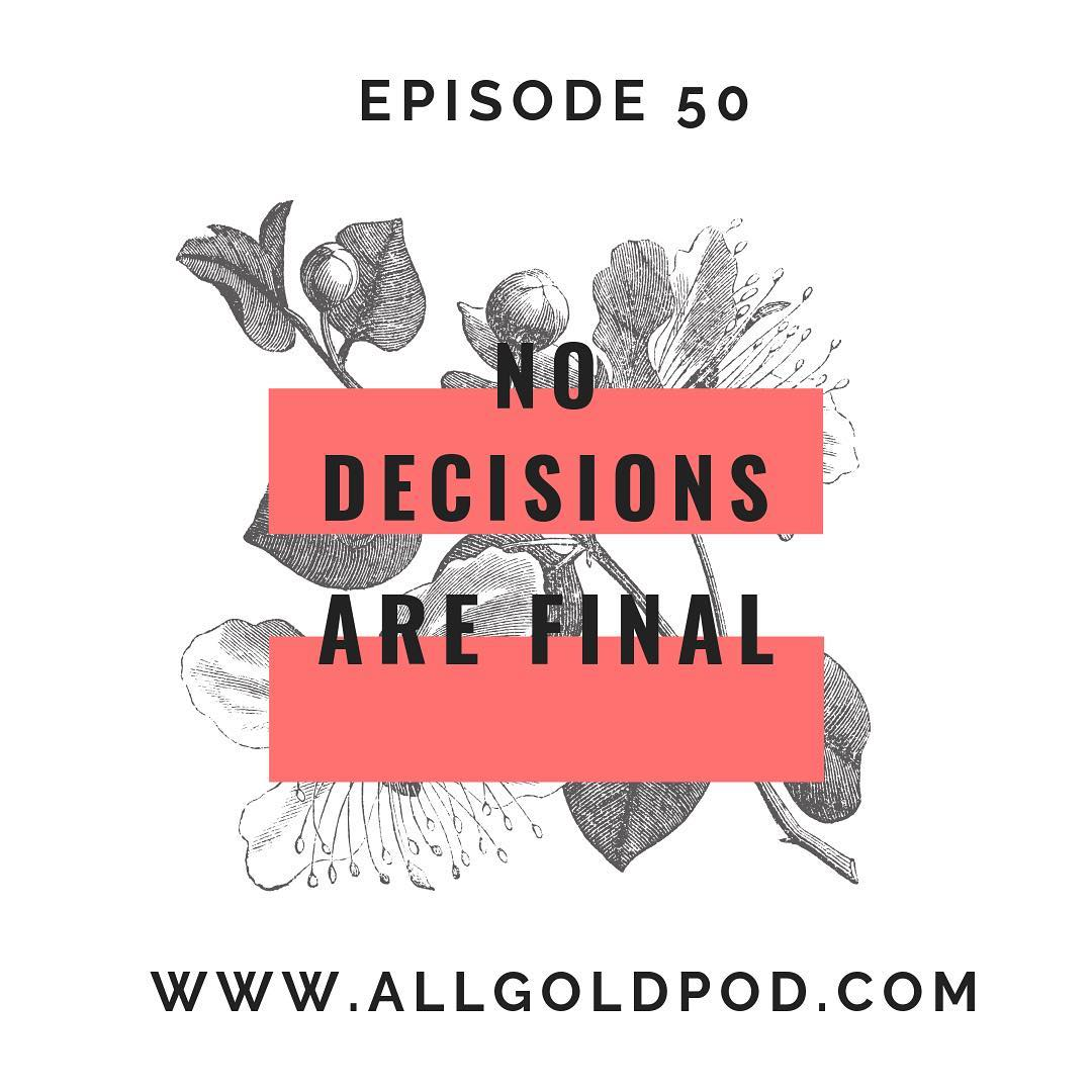 All Gold Everything | Episode 50: No Decisions are Final