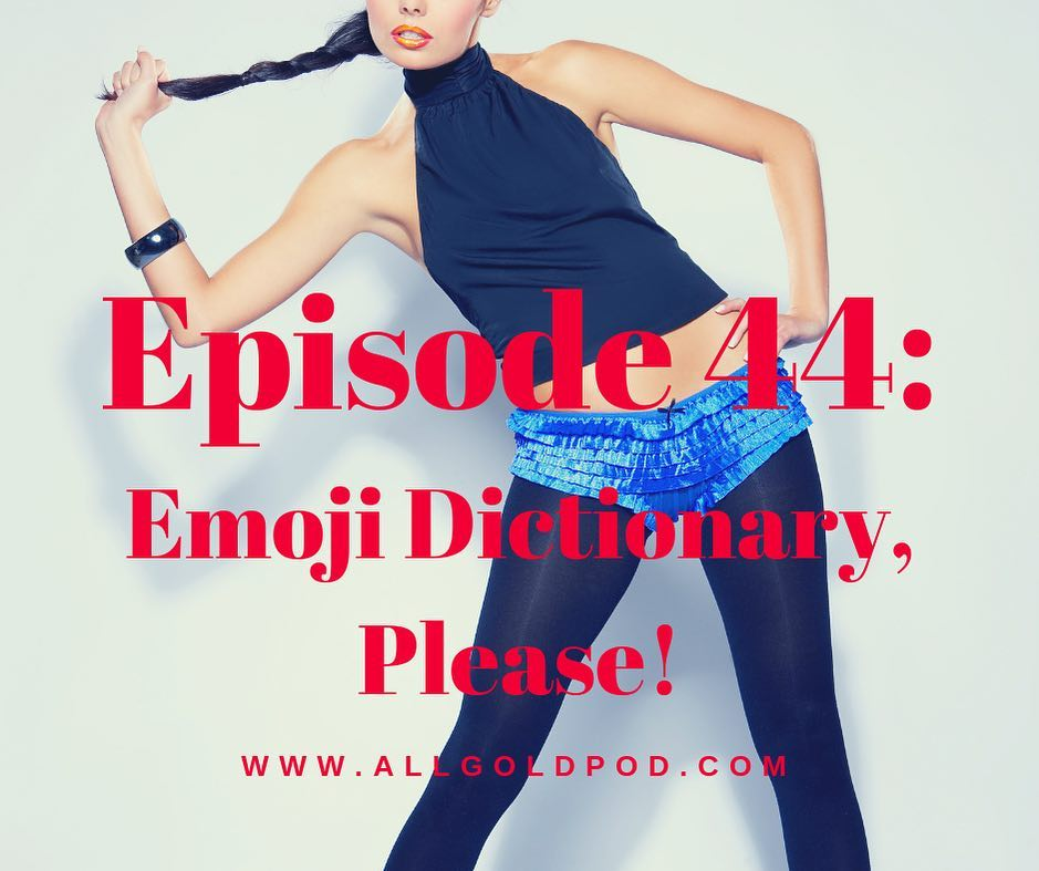 All Gold Everything | Episode 44: Emoji Dictionary, Please