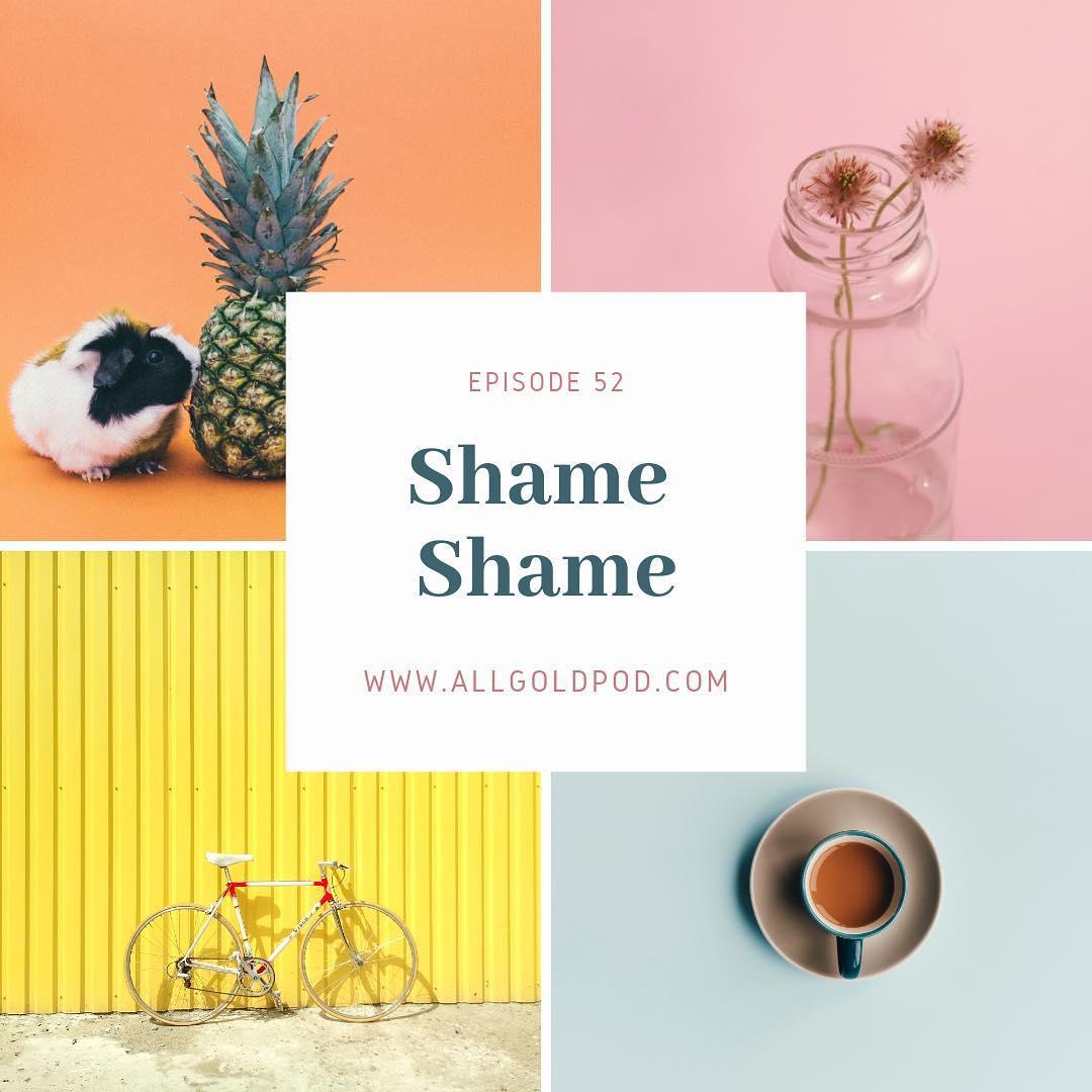 All Gold Everything | Episode 52: Shame Shame