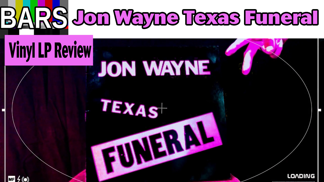 BARS | Jon Wayne Texas Funeral Vinyl LP Review