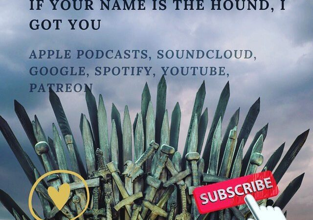 All Gold Everything | Episode 56: If Your Name is The Hound, I Got You