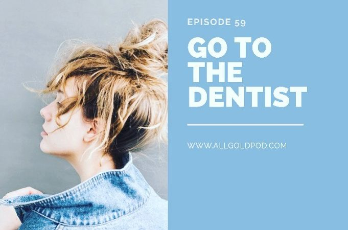 All Gold Everything | Episode 59: Go To The Dentist