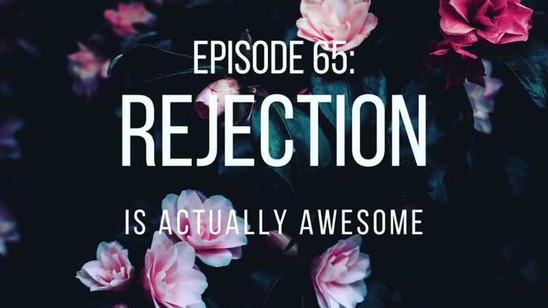 All Gold Everything | Episode 65: Rejection is Actually Awesome