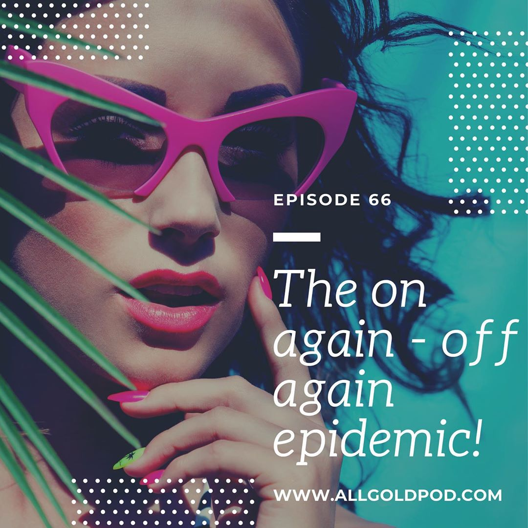All Gold Everything | Episode 66: The On Again-Off Again Epidemic